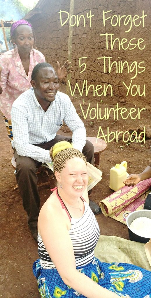 Don't forget these 5 things when you volunteer abroad. Written by a former volunteer in Uganda. Solid advice that will help you be a successful, responsible, and fun volunteer, no matter where you go!