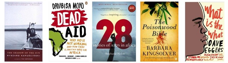 Read these books before you travel to Africa. Shadow of the Sun, Dead Aid, 28 Stories of Aids in Africa, The Poisonwood Bible, What is the What
